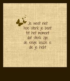Je bent heel sterk xx c Words Quotes, Art Quotes, Funny Quotes, Inspirational Quotes, Sayings, Positiv Quotes, Dutch Words, Foto Poster, Dutch Quotes