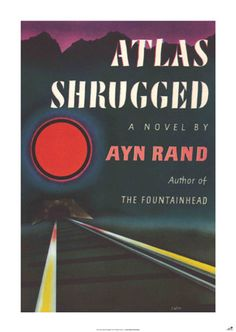 Atlas Shrugged - by Ayn Rand  Second most influential book in America, behind the Bible.