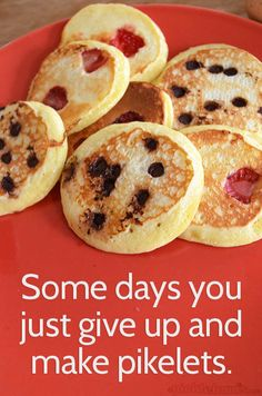 Some days you should just give up and make pikelets ( pikelets = drop scones = mini pancakes )