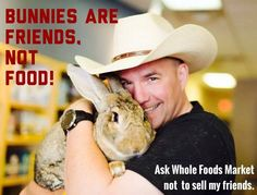 Hunky Bunny Lover!  <3 Whole Foods Market, Bunny Rabbit, Whole Food Recipes, Bunnies, My Friend, Meat, Animals, Things To Sell, Animales