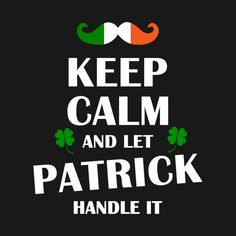 Shop Keep Calm And Let Patrick Handle It T-Shirt keep calm and let patrick handle it t-shirts designed by Funnystory as well as other keep calm and let patrick handle it merchandise at TeePublic. Happy Patrick Day, St Patrick, Walking In Sunshine, Irish Traditions, Best Friend Quotes, Keep Calm, Shirt Designs, Handle, Let It Be