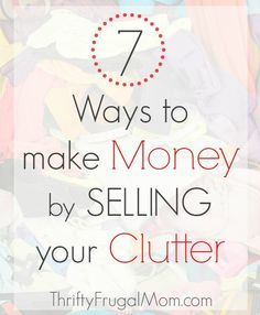 7 Ways to Make Money by Selling Your Clutter- tried and true methods that will allow you to make some money while simplifying and decluttering your home! Awesome!