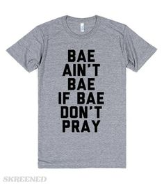 Baes That Pray | Bae ain't bae if bae don't pray. Make sure your future bae knows they need to pray to be your bae. This also makes a great shirt for Christians looking for like minded people who love Jesus! #Skreened