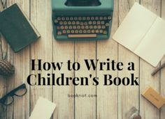 How to write a children's book.