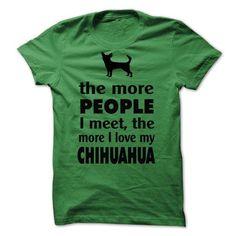 THE MORE PEOPLE I MEET, THE MORE I LOVE MY CHIHUAHUA T-SHIRTS, HOODIES, SWEATSHIRT (23$ ==► Shopping Now)