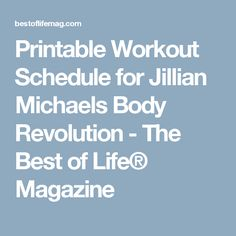 Printable Workout Schedule for Jillian Michaels Body Revolution - The Best of Life® Magazine Jillian Michaels Body Revolution, Printable Workouts, Workout Schedule, Meal Planning, Health Fitness, Printables, Diet, Meals, How To Plan
