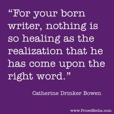 """Prose Quote""--by Catherine Drinker Bowen, American writer. ProseMedia.com is a custom writing service for brands. We write content worth sharing."