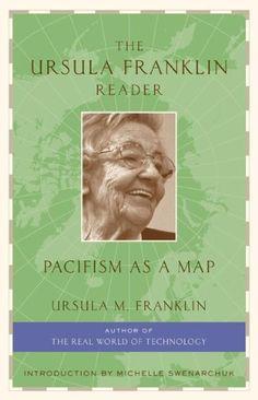 The Ursula Franklin Reader: Pacifism as a Map, http://www.amazon.ca/dp/1897071183/ref=cm_sw_r_pi_awdl_WZ6Uwb1HK571X