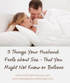 J. Parker shares 3 things your husband feels about sex that you might not know or believe. This article will set free many wives free who struggle with sex in the marriage bed. :: ManagingYourBlessings.com