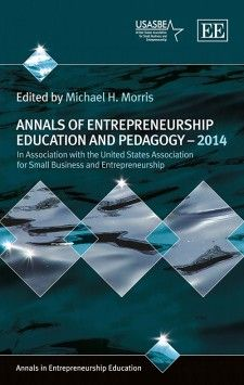 NOW IN PAPERBACK - Annals of Entrepreneurship Education and Pedagogy – 2014 - edited by Michael H. Morris - November 2015 (Annals in Entrepreneurship Education series / In association with the United States Association for Small Business and Entrepreneurship)