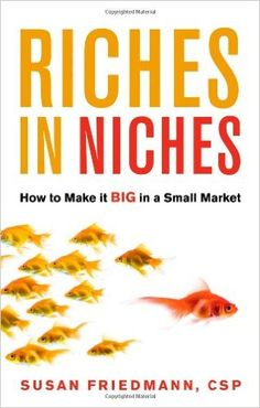 Riches in Niches: How to Make It Big in a Small Market: Susan A. Friedmann: 9781564149305: Amazon.com: Books