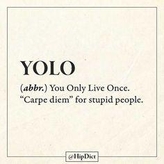 """"""" Vous n'avez qu'une vie : ( abréviation ) = """" Carpe Diem """" pour les gens stupides."""