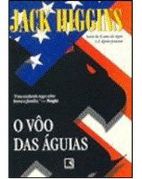 O VÔO DAS ÁGUIAS - Jack Higgins