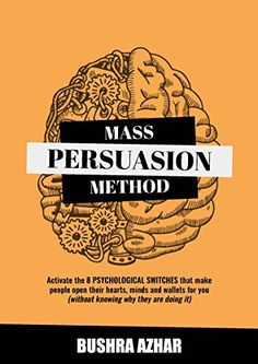 Mass Persuasion Method : Activate the 8 Psychological Switches That Make People Open Their Hearts Minds and Wallets for You (Without Knowing Why They are Doing It)