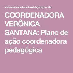 COORDENADORA VERÔNICA SANTANA: Plano de ação coordenadora pedagógica