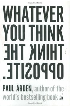 Whatever You Think, Think the Opposite by Paul Arden,http://www.amazon.com/dp/1591841216/ref=cm_sw_r_pi_dp_QqAZsb0VBMFQ40XY