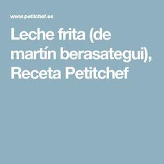 Leche frita (de martín berasategui), Receta Petitchef