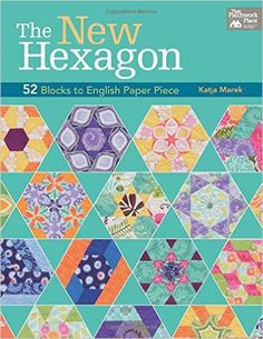 Amazon.fr - The New Hexagon: 52 Blocks to English Paper Piece - Katja Marek - Livres