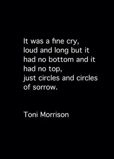 Circles and circles of sorrow Poet Quotes, Literary Quotes, Sad Quotes, Life Quotes, Literary Fiction, Qoutes, Toni Morrison, Grief Loss, Different Quotes