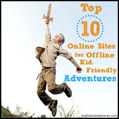 Kids Adventures Websites: what we found to help you and your kids find adventures unplugged and away from electronics.