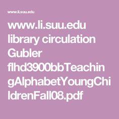 www.li.suu.edu library circulation Gubler flhd3900bbTeachingAlphabetYoungChildrenFall08.pdf
