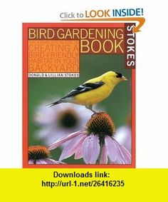 Stokes Bird Gardening Book The Complete Guide to Creating a Bird-Friendly Habitat in Your Backyard (Stokes Backyard Nature ) (9780316818360) Donald Stokes, Lillian Stokes , ISBN-10: 0316818364  , ISBN-13: 978-0316818360 ,  , tutorials , pdf , ebook , torrent , downloads , rapidshare , filesonic , hotfile , megaupload , fileserve