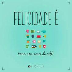 Felicidade é cheiro de café!