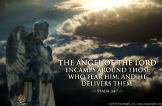 Psalm 34:7—The angel of the LORD encamps around those who fear him, and he delivers them.