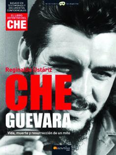 Che Guevara. Vida, muerte y resurrección de un mito