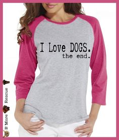 I LOVE DOGS the end. Unisex Baseball  T shirt. hand by BmoreRescue