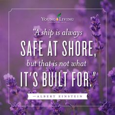 """A ship is always safe at shore but that is not what it's built for"""