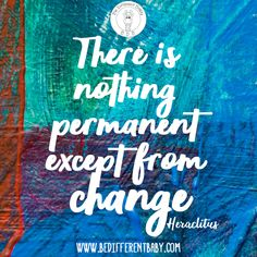 There is nothing permanent except for change!Heraclitus quote about change in life!Accept the change and follow the flow! Spiritual Awakening, Spiritual Quotes, Feelings Change Quotes, Positive Thinker, Education Humor, Books For Self Improvement, Different Quotes, Do You Believe, Losing Me