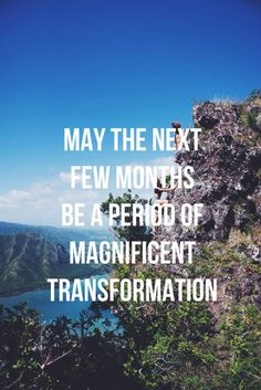 May the next few months be a period of magnificent transformation!