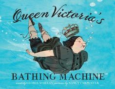 """Read """"Queen Victoria's Bathing Machine with audio recording"""" by Gloria Whelan available from Rakuten Kobo. Prince Albert comes up with a royally creative solution to Queen Victoria's modesty concerns in this true story that rev. Thing 1, Children's Picture Books, Chapter Books, Queen Victoria, Victoria Prince, Stories For Kids, British History, Historical Fiction, Childrens Books"""