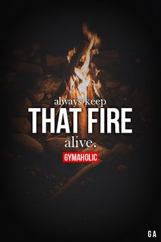 Always Keep That Fire Alive http://www.gymaholic.co/ #fit #fitness #fitblr #fitspo #motivation #gym #gymaholic #workouts #nutrition #supplements #muscles #healthy