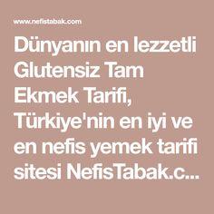 Dünyanın en lezzetli Glutensiz Tam Ekmek Tarifi, Türkiye'nin en iyi ve en nefis yemek tarifi sitesi NefisTabak.com'da. Hemen deneyin ve puan verin. Gluten Free, Glutenfree, Sin Gluten, Grain Free