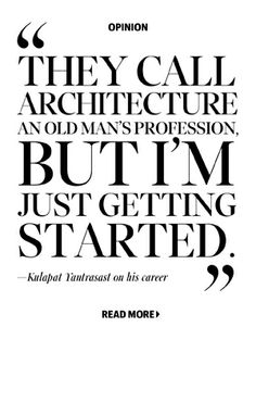 """""""They call architecture an old man's profession, but I'm just getting started."""""""