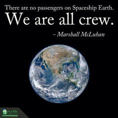 Quote of the Day: There are no passengers on Spaceship Earth. We are all crew. - Marshall McLuhan
