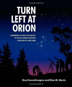 Turn Left at Orion: Hundreds of Night Sky Objects to See in a Home Telescope - and How to Find Them