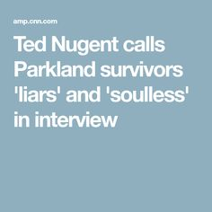 Ted Nugent calls Parkland survivors 'liars' and 'soulless' in interview