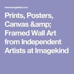 Prints, Posters, Canvas & Framed Wall Art from Independent Artists at Imagekind
