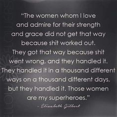 There are very few women who have truly inspired me. To those angels i owe my life xx