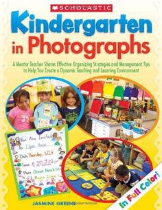 #Kindergarten in Photographs: A Mentor Teacher Shares Effective Organizing Strategies and Management Tips to Help You Create a Dynamic Teaching and Learning Environment