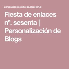 Fiesta de enlaces nº. sesenta | Personalización de Blogs