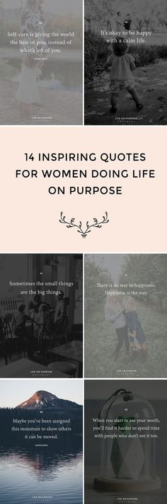 Inspiring quotes for women doing life on purpose. Live simply, know yourself, spread the love around—and more.