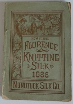 1886 Florence Knitting Silk book Corticelli Mills patterns antique
