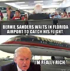 Bernie flies coach while Trump travels in a personal jet that has a gold plated interior with luxurious lodging...