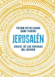 Jerusalén. Crisol de las cocinas del mundo, de Yotam Ottolenghi y Sami Tamimi.