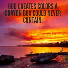 God creates colors a crayon box could never contain.