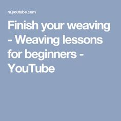 Finish your weaving - Weaving lessons for beginners - YouTube